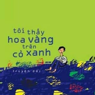 """Tôi thấy hoa vàng trên cỏ xanh """" Nguyễn Nhật Ánh """" của tranthianh6 tại Cà Mau - 2255952"""